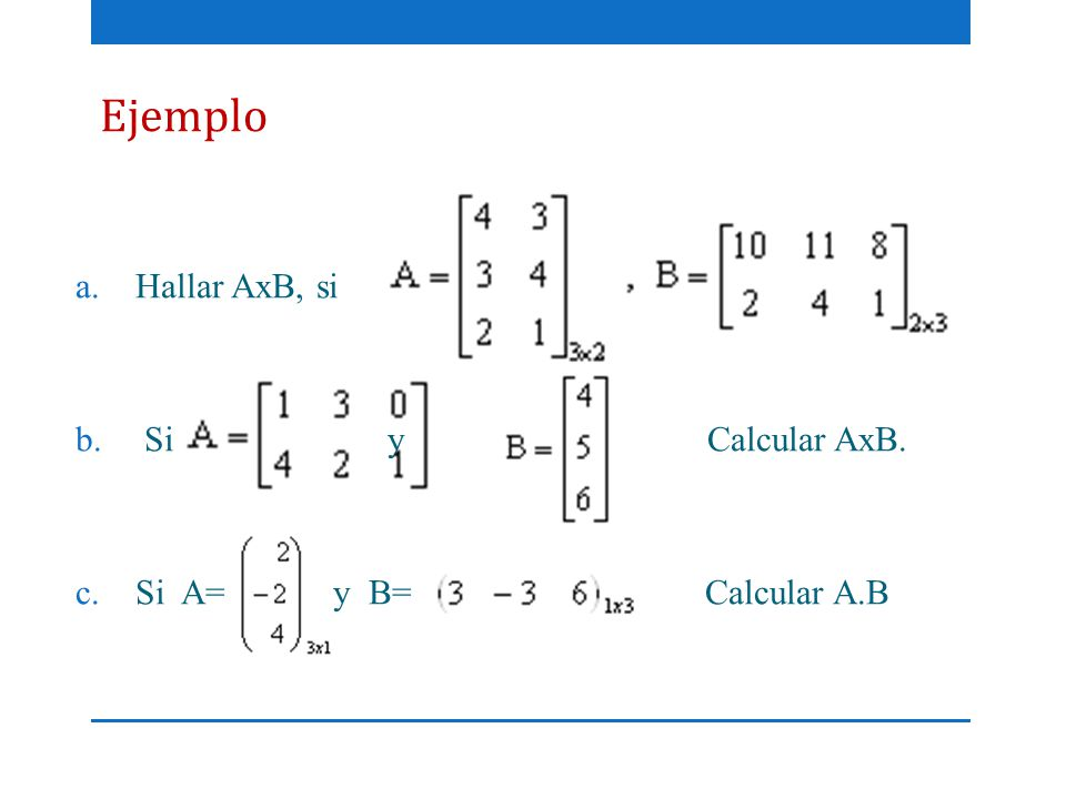 Ejemplo Hallar AxB, si. Si y Calcular AxB.