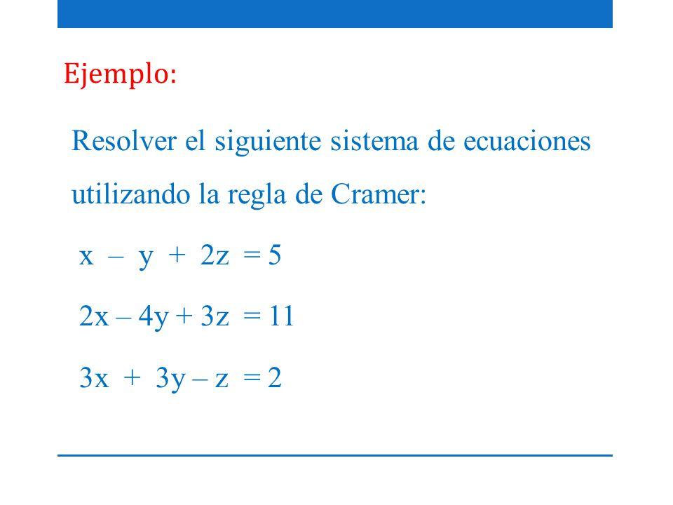 Ejemplo: Resolver el siguiente sistema de ecuaciones utilizando la regla de Cramer: x – y + 2z = 5 2x – 4y + 3z = 11 3x + 3y – z = 2