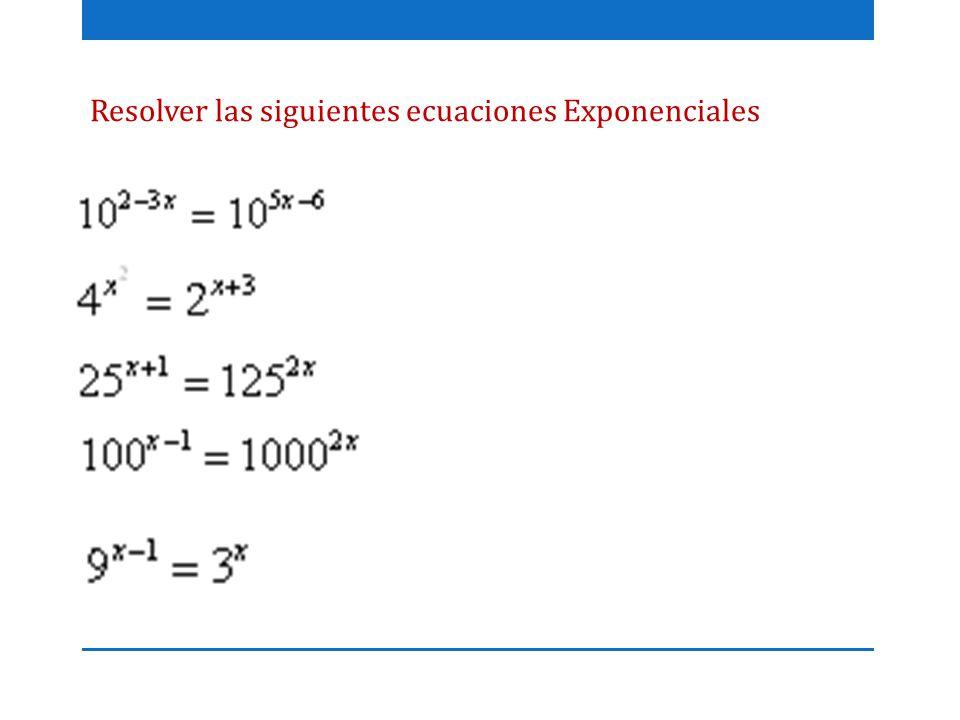Resolver las siguientes ecuaciones Exponenciales