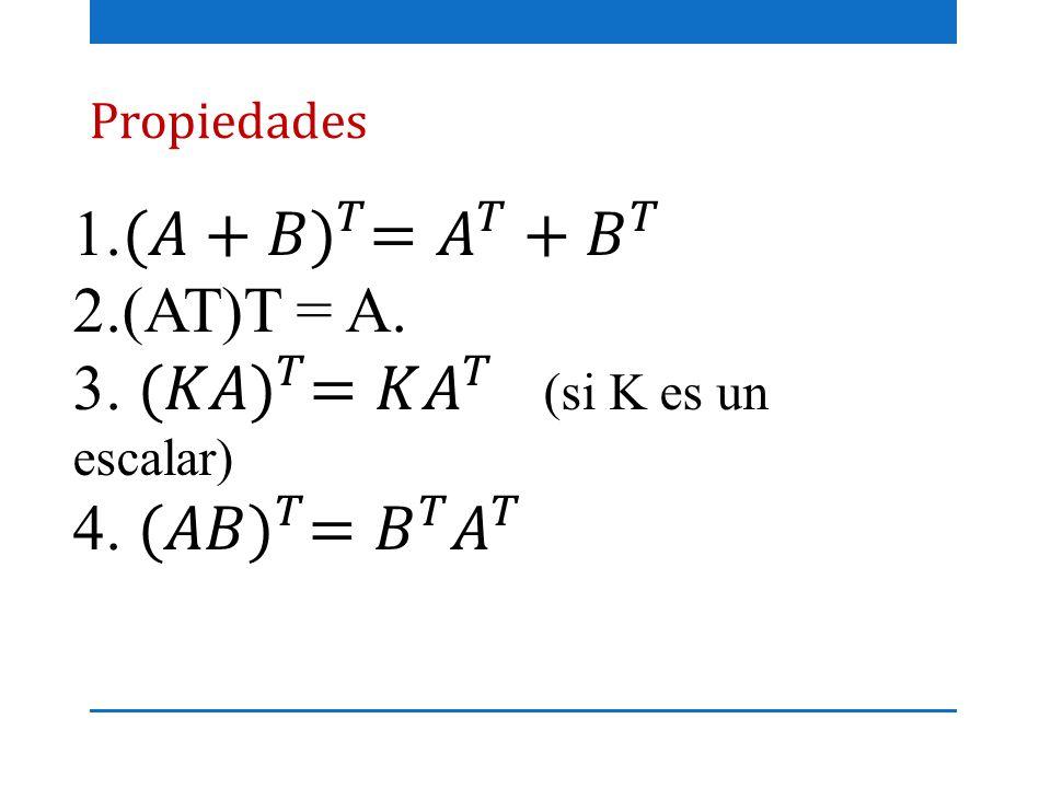 3. (𝐾𝐴) 𝑇 =𝐾 𝐴 𝑇 (si K es un escalar) 4. (𝐴𝐵) 𝑇 = 𝐵 𝑇 𝐴 𝑇