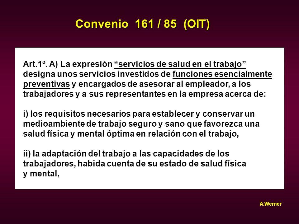 Convenio 161 / 85 (OIT) Art.1º. A) La expresión servicios de salud en el trabajo designa unos servicios investidos de funciones esencialmente.