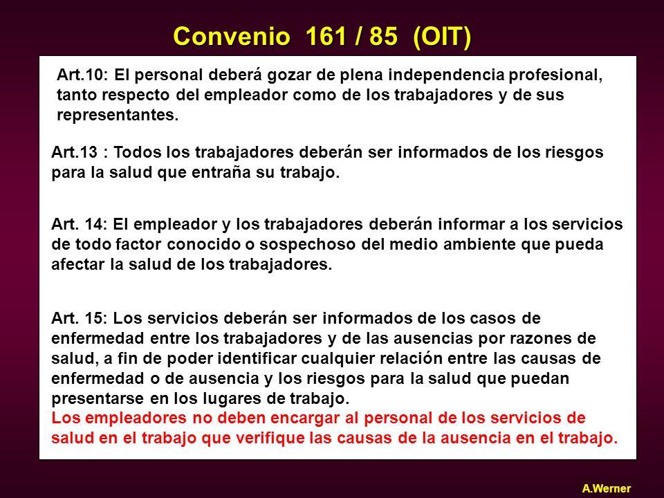 Convenio 161 / 85 (OIT) Art.10: El personal deberá gozar de plena independencia profesional,