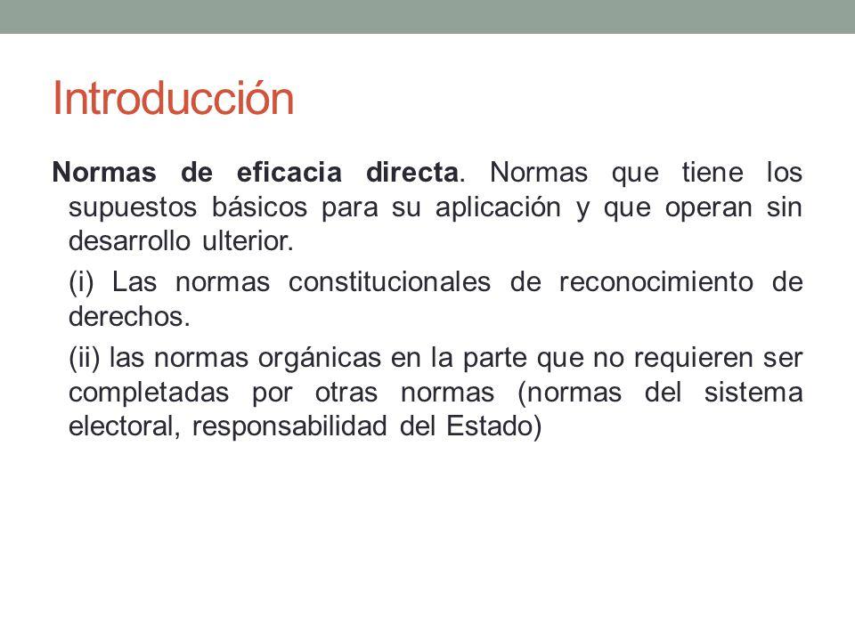 Introducción Normas de eficacia directa. Normas que tiene los supuestos básicos para su aplicación y que operan sin desarrollo ulterior.
