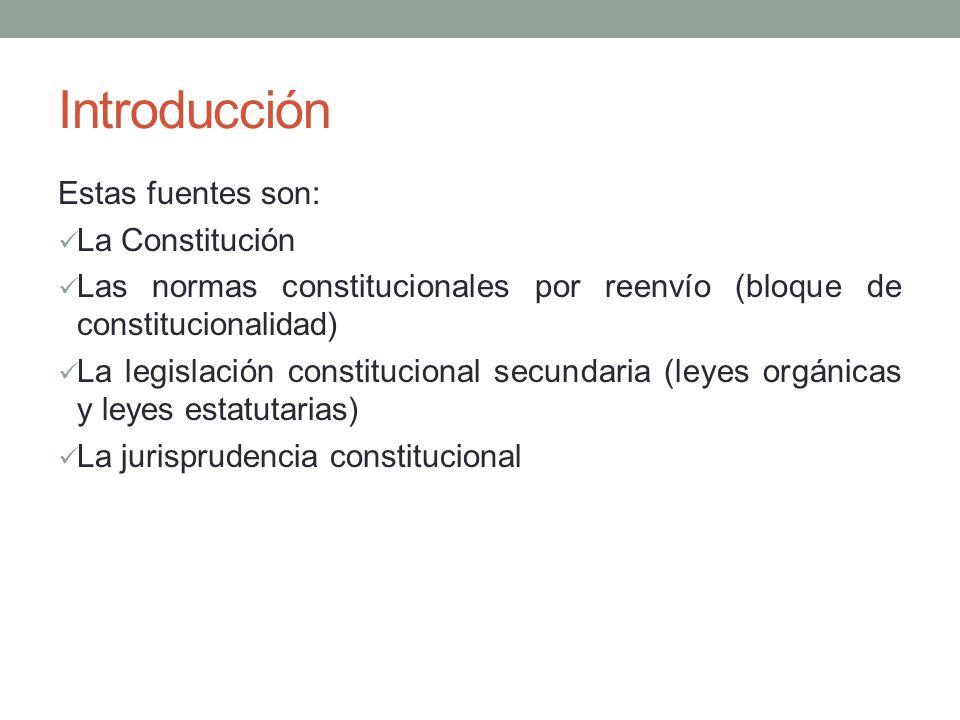 Introducción Estas fuentes son: La Constitución