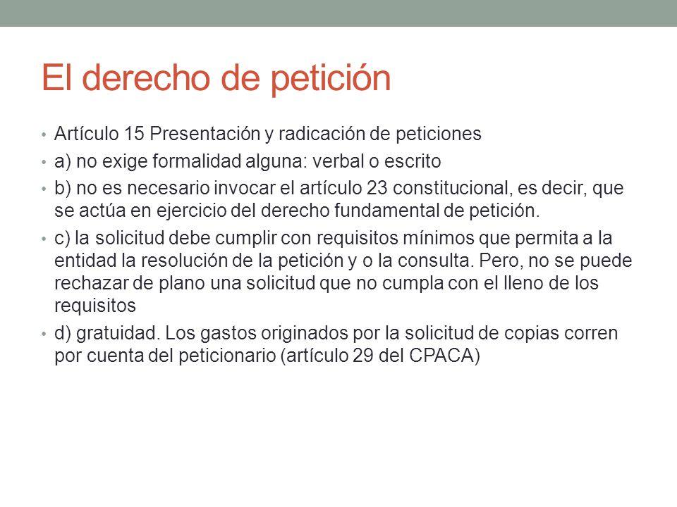 El derecho de petición Artículo 15 Presentación y radicación de peticiones. a) no exige formalidad alguna: verbal o escrito.