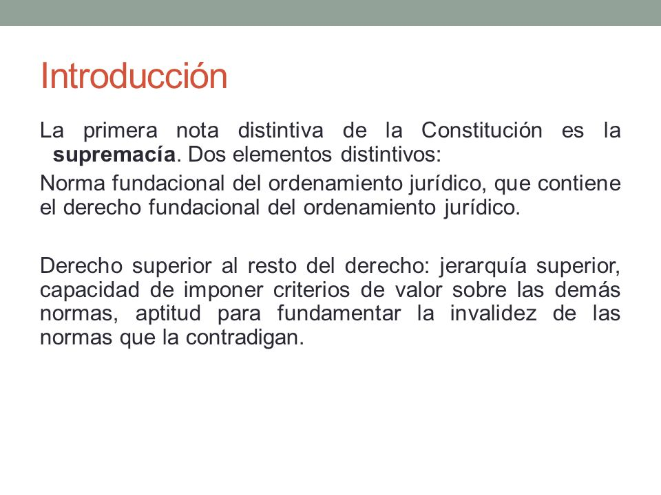 Introducción La primera nota distintiva de la Constitución es la supremacía. Dos elementos distintivos: