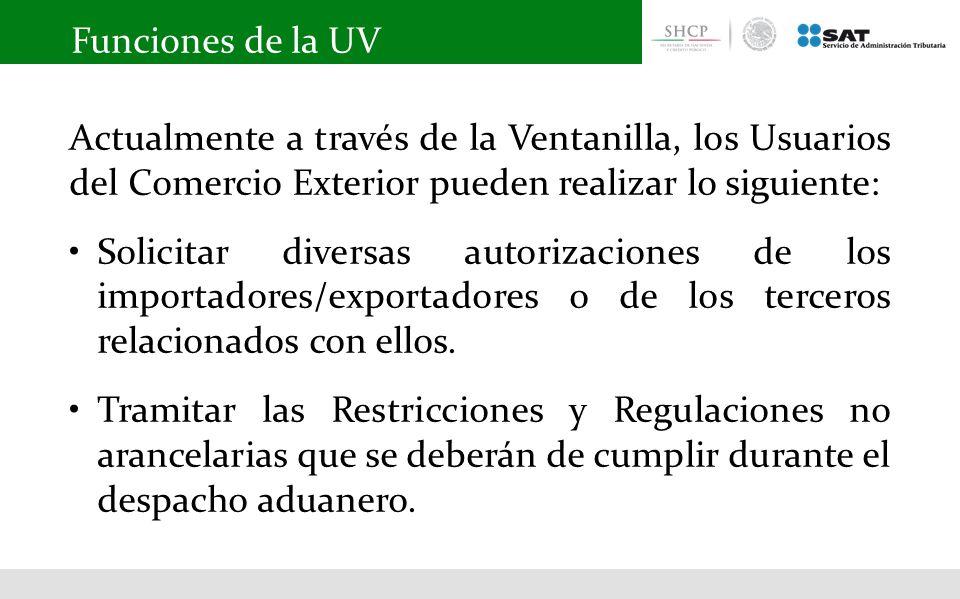 Funciones de la UV Actualmente a través de la Ventanilla, los Usuarios del Comercio Exterior pueden realizar lo siguiente: