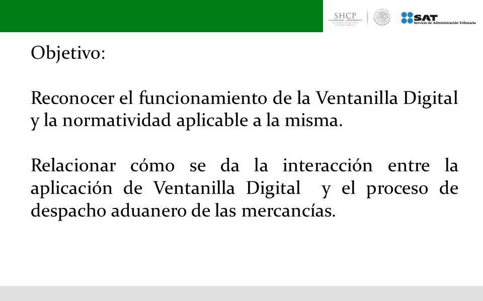Objetivo: Reconocer el funcionamiento de la Ventanilla Digital y la normatividad aplicable a la misma.