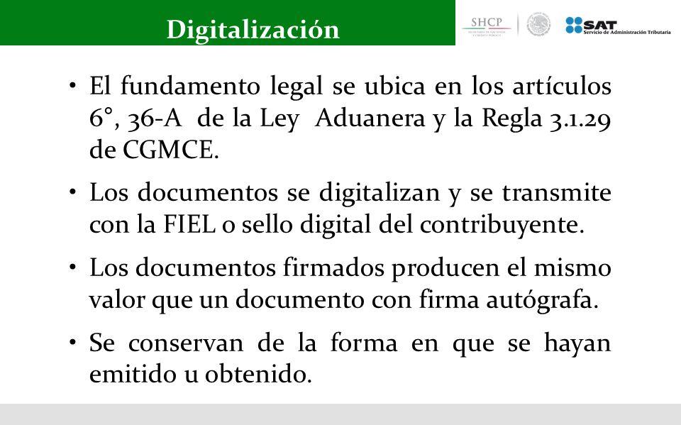 Digitalización • El fundamento legal se ubica en los artículos 6°, 36-A de la Ley Aduanera y la Regla 3.1.29 de CGMCE.