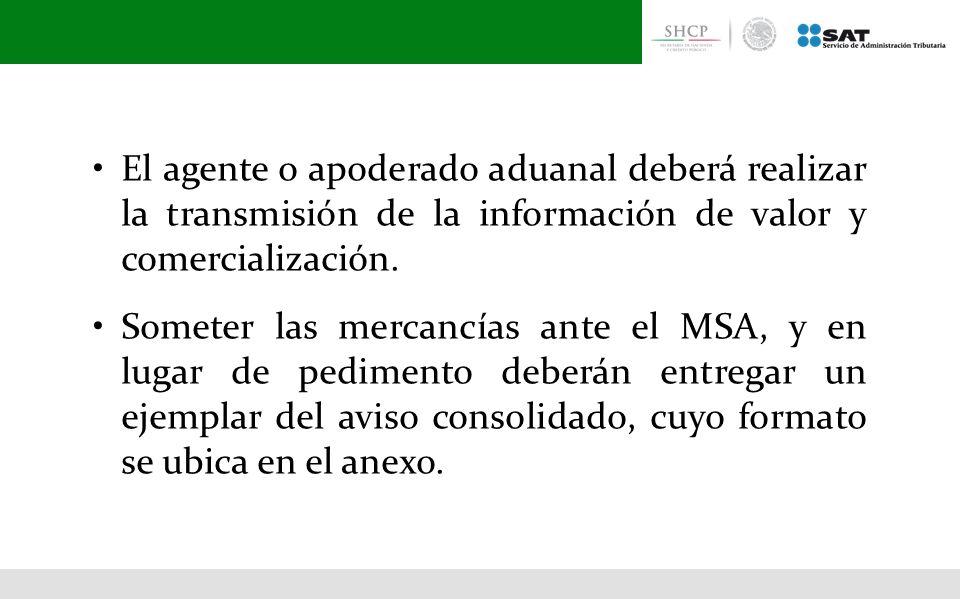 • El agente o apoderado aduanal deberá realizar la transmisión de la información de valor y comercialización.
