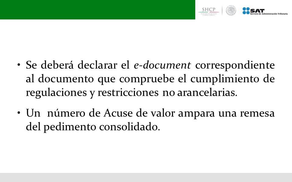 • Se deberá declarar el e-document correspondiente al documento que compruebe el cumplimiento de regulaciones y restricciones no arancelarias.