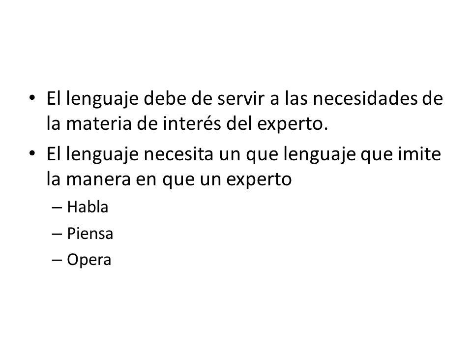 El lenguaje debe de servir a las necesidades de la materia de interés del experto.