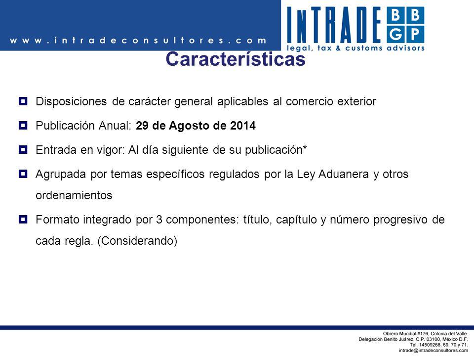 Características Disposiciones de carácter general aplicables al comercio exterior. Publicación Anual: 29 de Agosto de 2014.