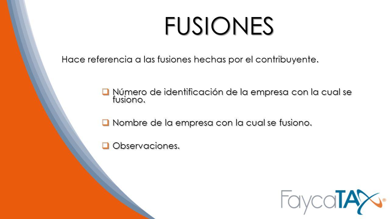 FUSIONES Hace referencia a las fusiones hechas por el contribuyente.