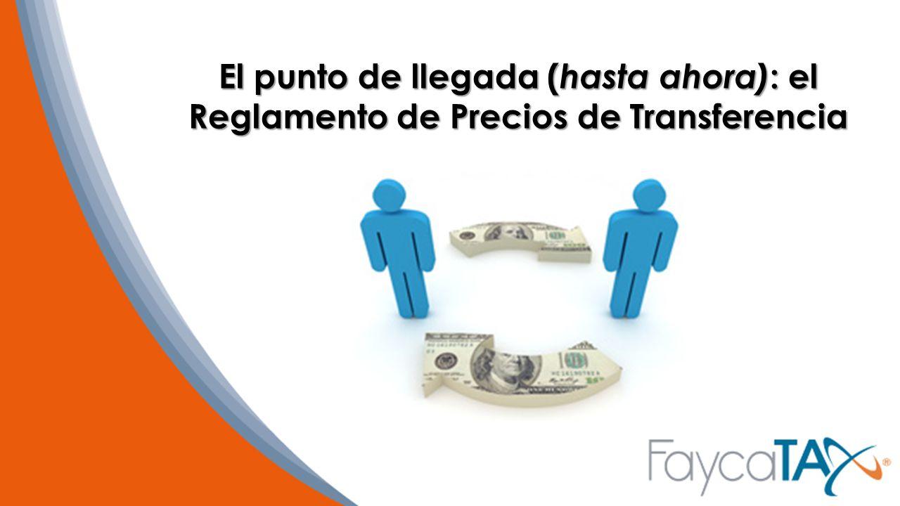 El punto de llegada (hasta ahora): el Reglamento de Precios de Transferencia