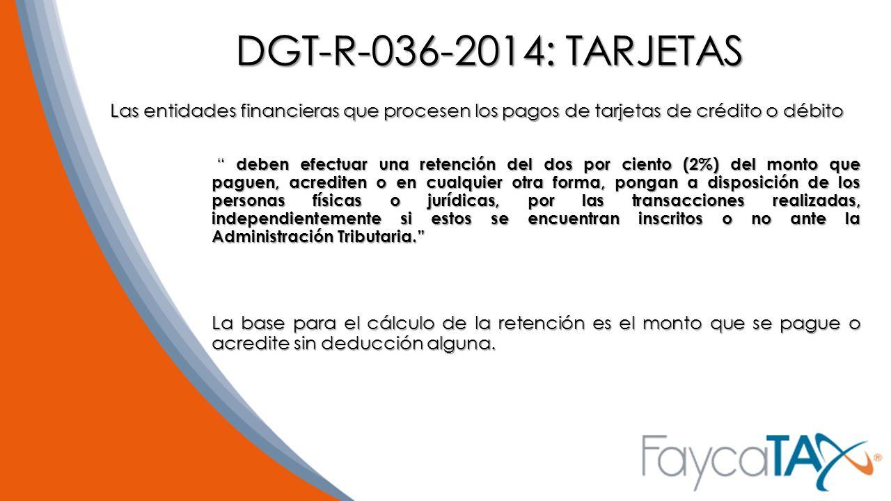 DGT-R-036-2014: TARJETAS Las entidades financieras que procesen los pagos de tarjetas de crédito o débito.