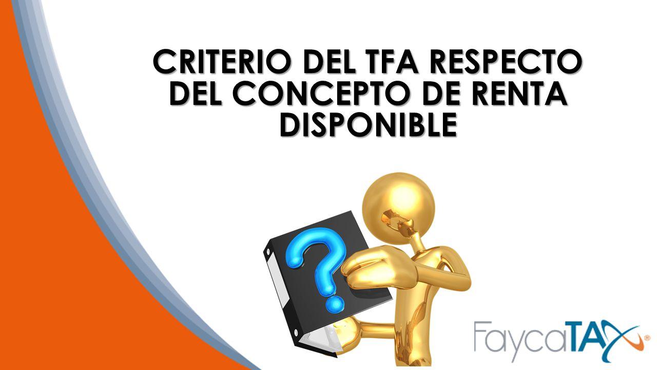 CRITERIO DEL TFA RESPECTO DEL CONCEPTO DE RENTA DISPONIBLE