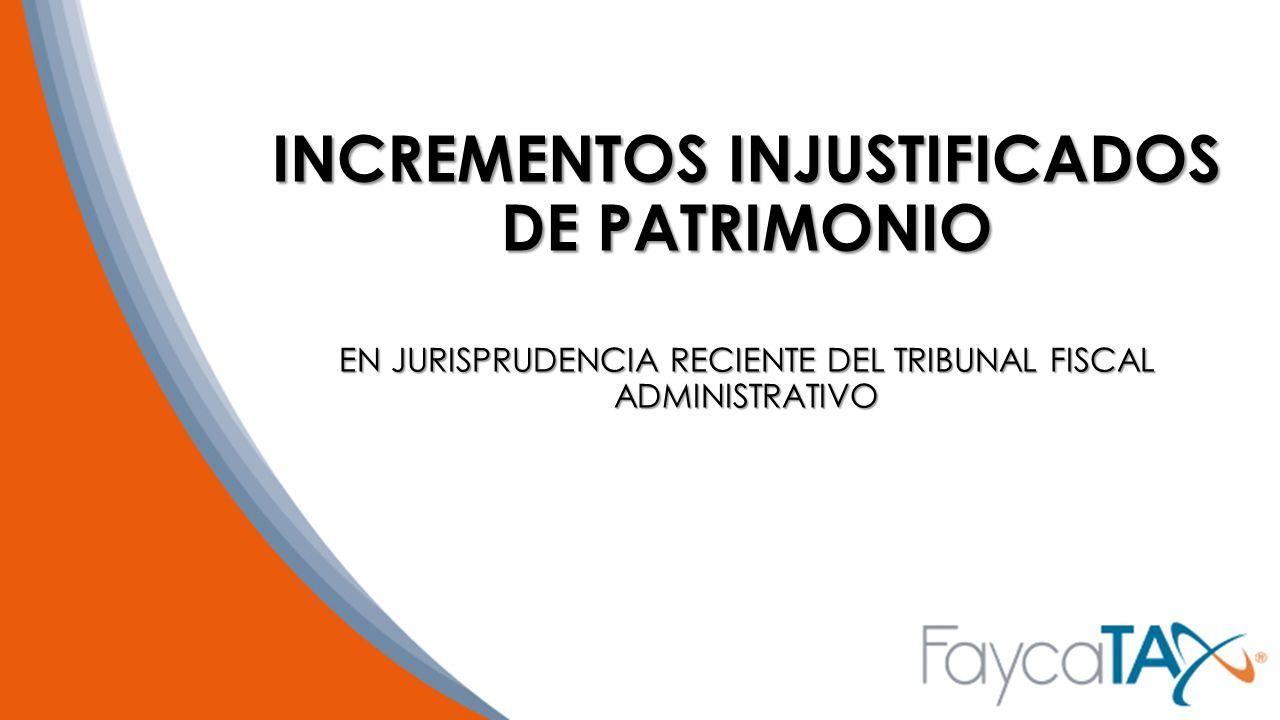 INCREMENTOS INJUSTIFICADOS DE PATRIMONIO EN JURISPRUDENCIA RECIENTE DEL TRIBUNAL FISCAL ADMINISTRATIVO