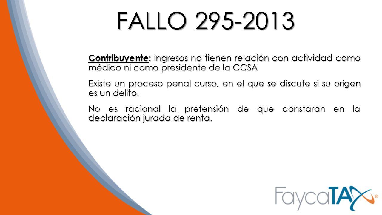 FALLO 295-2013 Contribuyente: ingresos no tienen relación con actividad como médico ni como presidente de la CCSA.