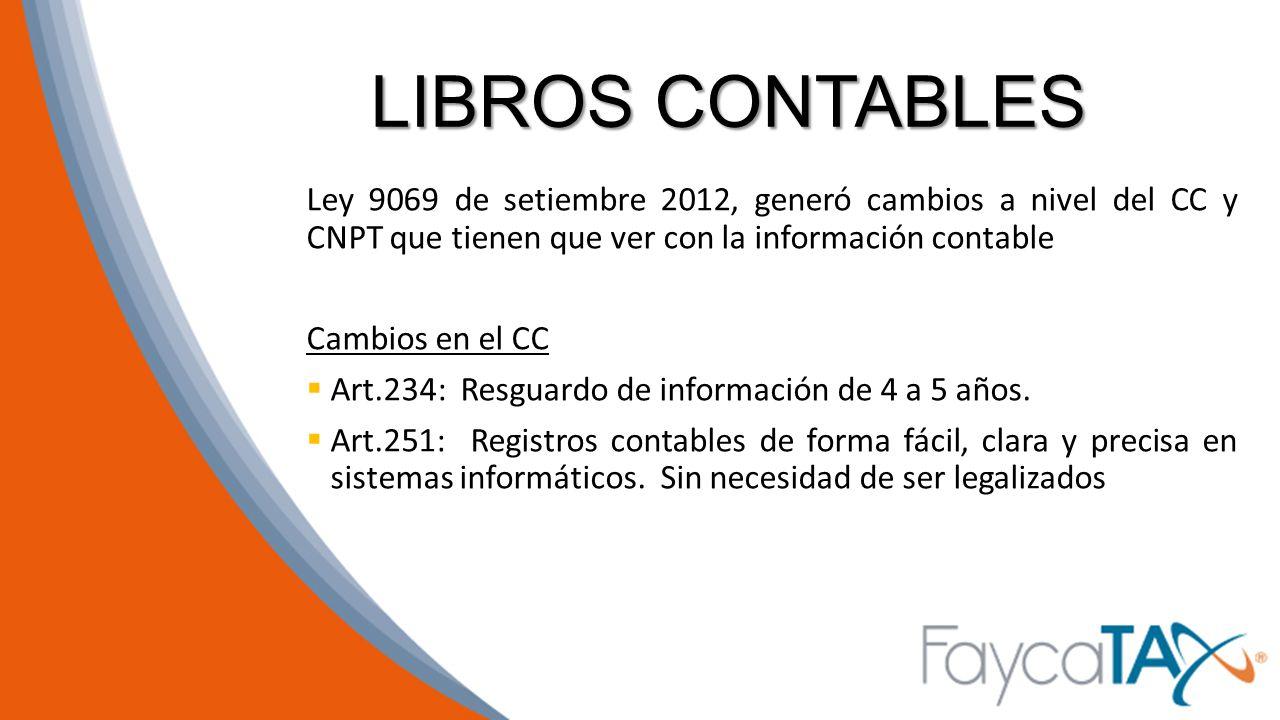 LIBROS CONTABLES Ley 9069 de setiembre 2012, generó cambios a nivel del CC y CNPT que tienen que ver con la información contable.