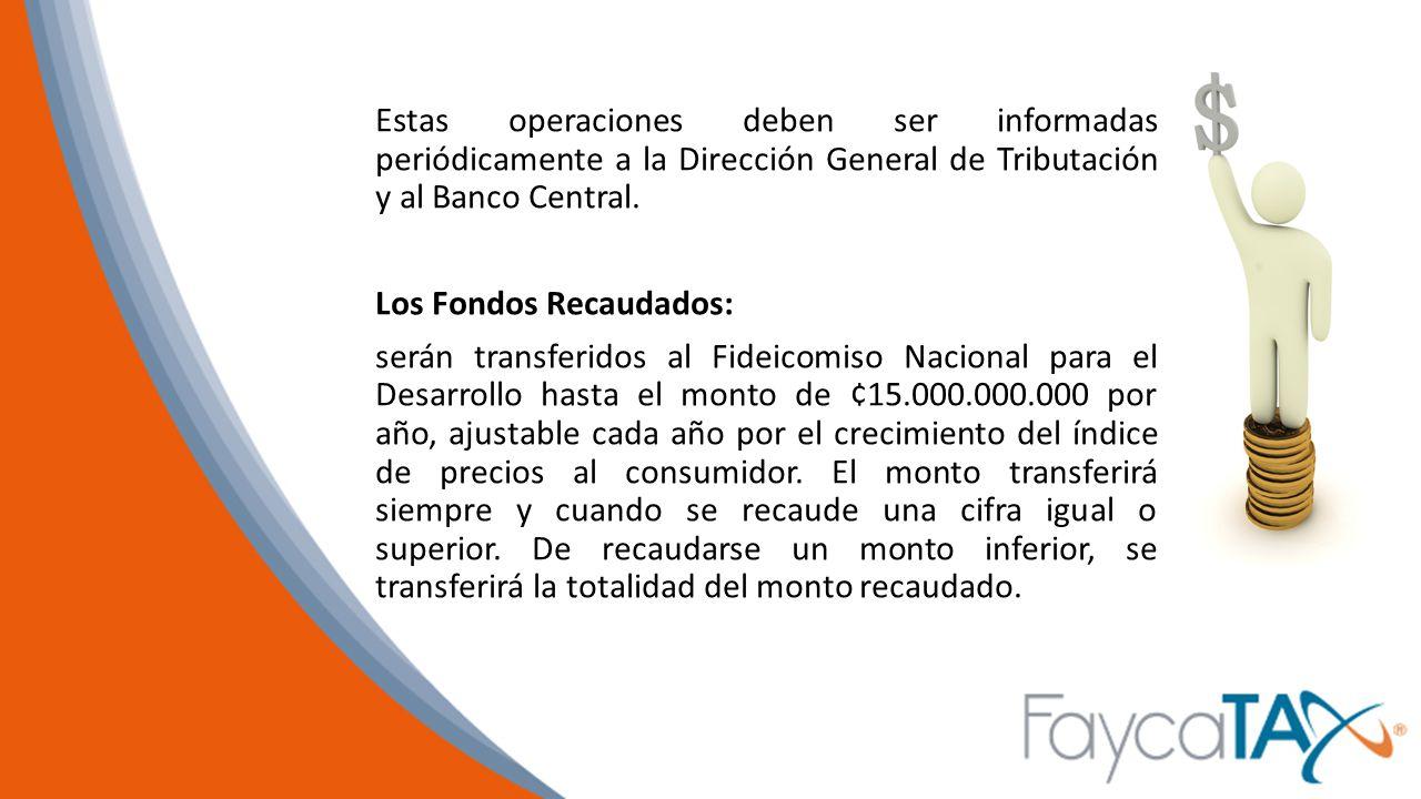 Estas operaciones deben ser informadas periódicamente a la Dirección General de Tributación y al Banco Central.