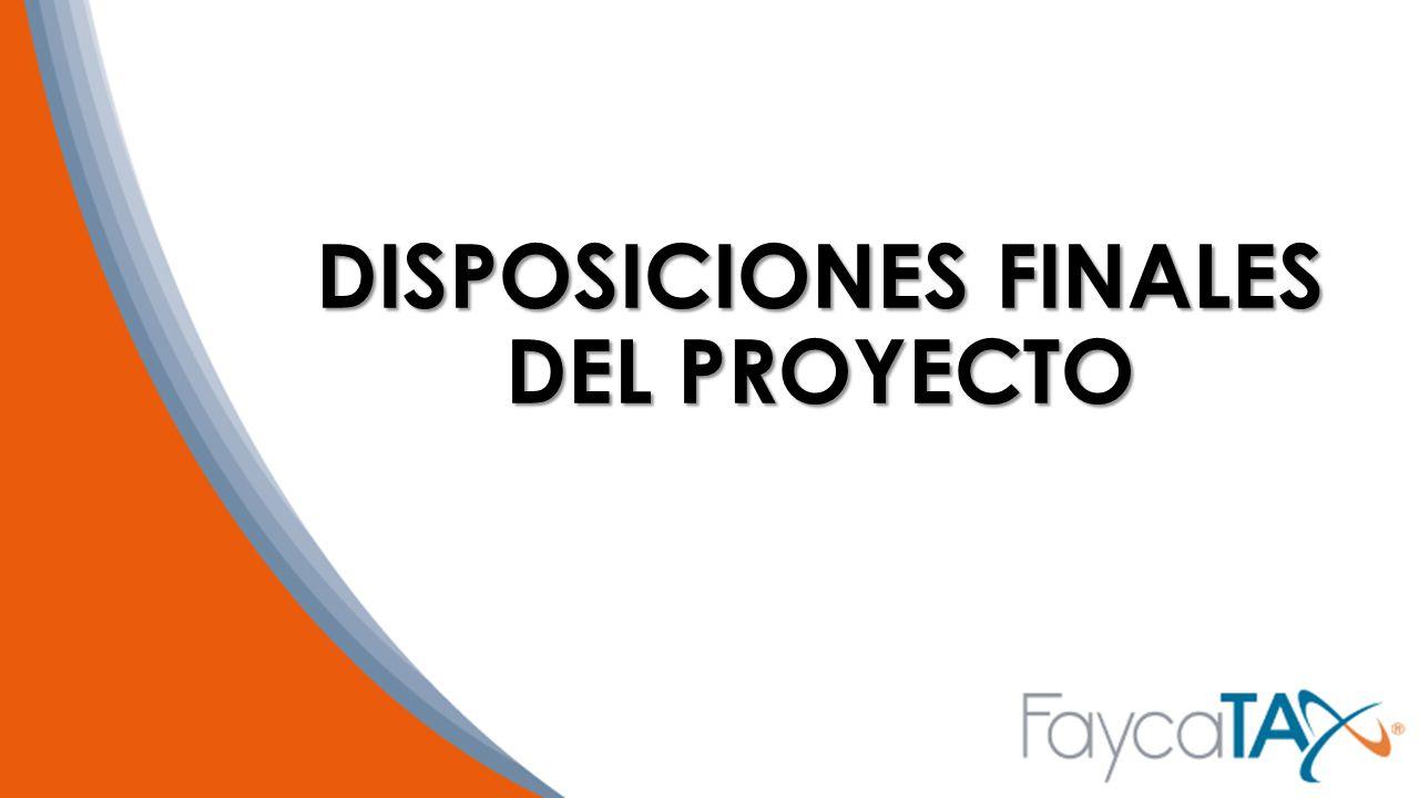 DISPOSICIONES FINALES DEL PROYECTO