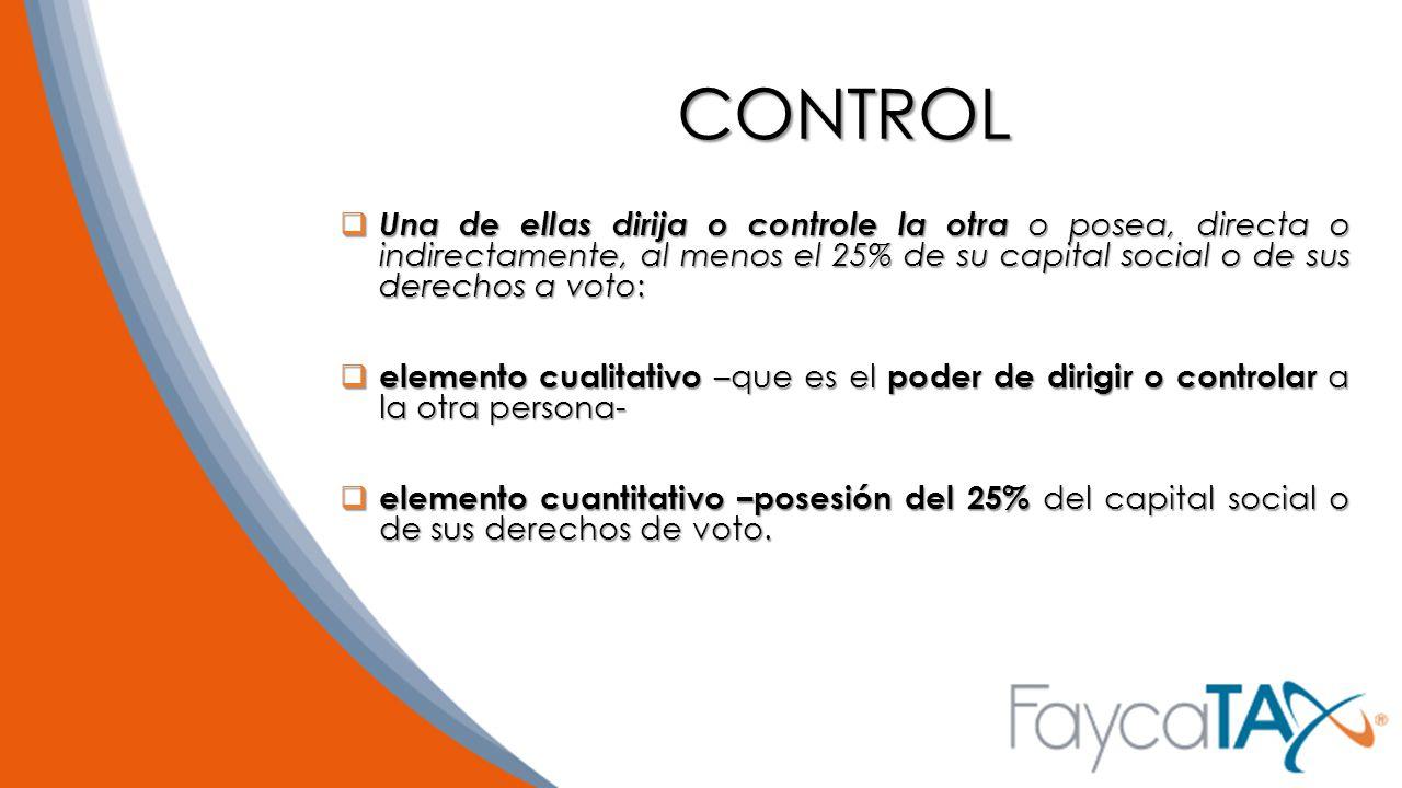 CONTROL Una de ellas dirija o controle la otra o posea, directa o indirectamente, al menos el 25% de su capital social o de sus derechos a voto:
