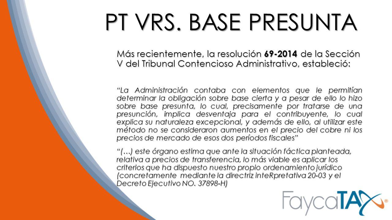 PT VRS. BASE PRESUNTA Más recientemente, la resolución 69-2014 de la Sección V del Tribunal Contencioso Administrativo, estableció: