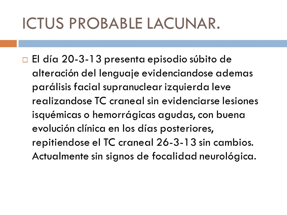 ICTUS PROBABLE LACUNAR.