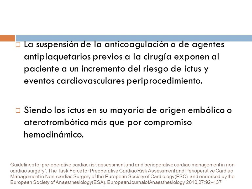 La suspensión de la anticoagulación o de agentes antiplaquetarios previos a la cirugía exponen al paciente a un incremento del riesgo de ictus y eventos cardiovasculares periprocedimiento.