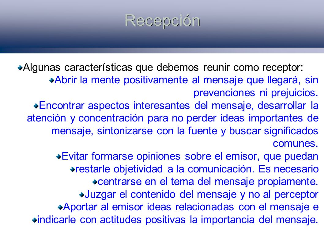 Recepción Algunas características que debemos reunir como receptor: