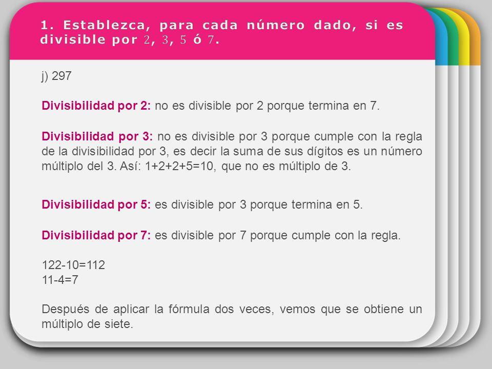 1. Establezca, para cada número dado, si es divisible por 2, 3, 5 ó 7.