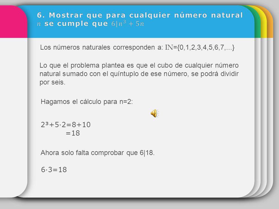 6. Mostrar que para cualquier número natural 𝑛 se cumple que 6  𝑛 3 +5𝑛