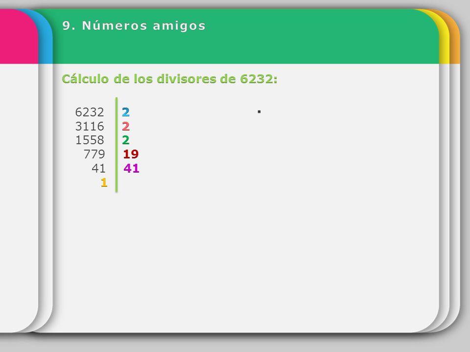 9. Números amigos Cálculo de los divisores de 6232: 2 779 19 41 41 1 2 ∙ 2