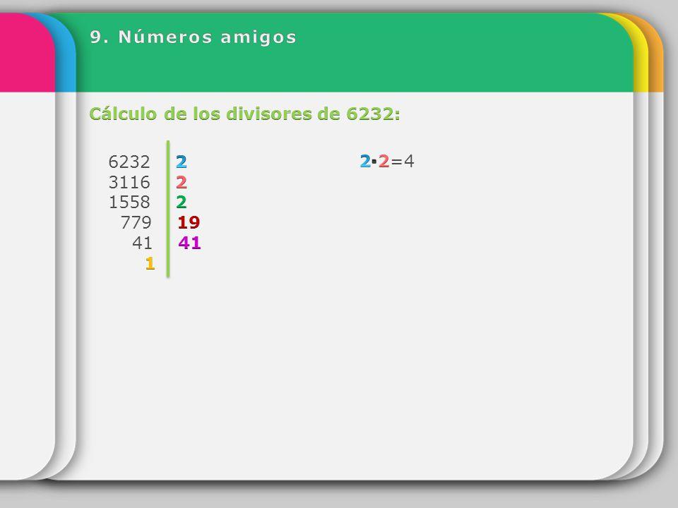 9. Números amigos Cálculo de los divisores de 6232: 2 779 19 41 41 1 2 2∙2=4 ∙ 2