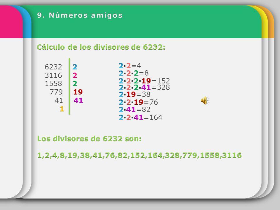 9. Números amigos Cálculo de los divisores de 6232: 2. 779 19. 41 41. 1. 2∙2=4. 2∙2∙2=8.