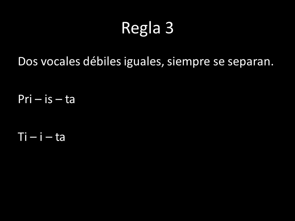 Regla 3 Dos vocales débiles iguales, siempre se separan. Pri – is – ta Ti – i – ta