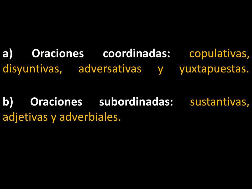 a) Oraciones coordinadas: copulativas, disyuntivas, adversativas y yuxtapuestas.