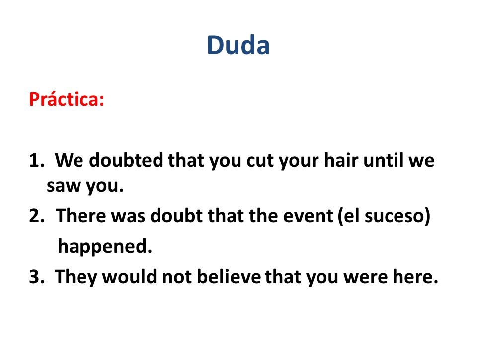 Duda Práctica: 1. We doubted that you cut your hair until we saw you.