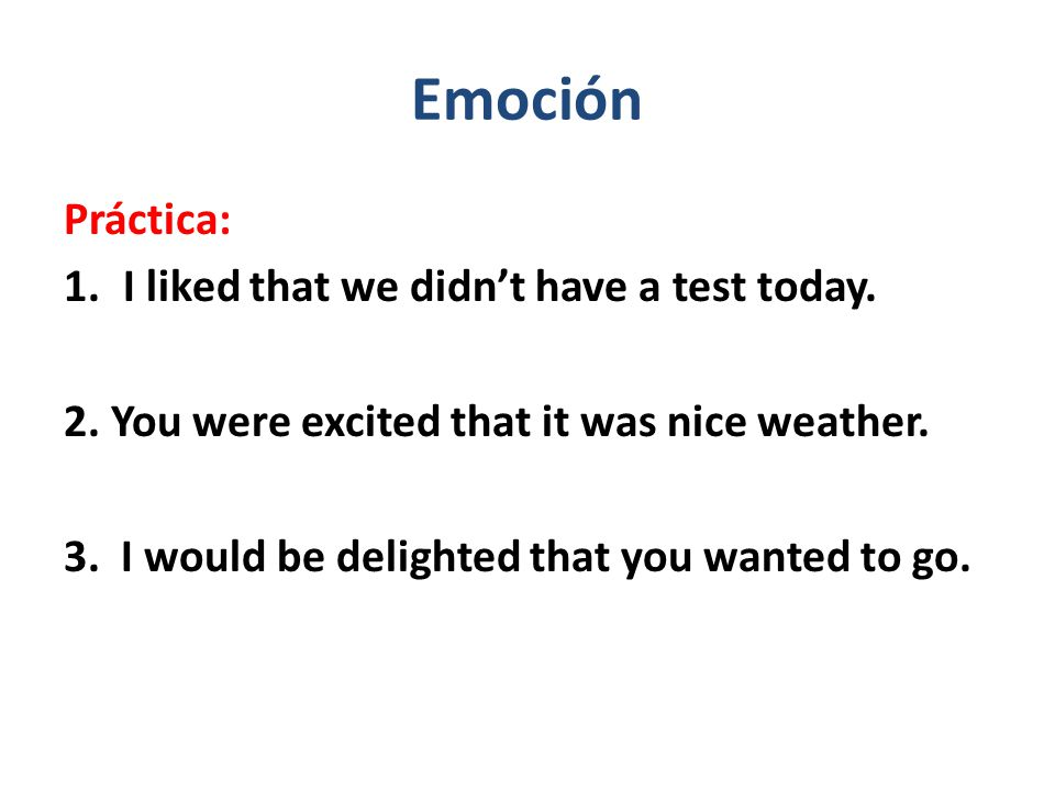 Emoción Práctica: I liked that we didn't have a test today.