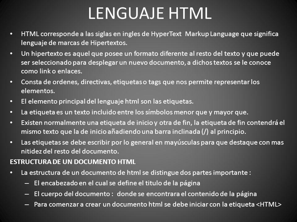 LENGUAJE HTML HTML corresponde a las siglas en ingles de HyperText Markup Language que significa lenguaje de marcas de Hipertextos.