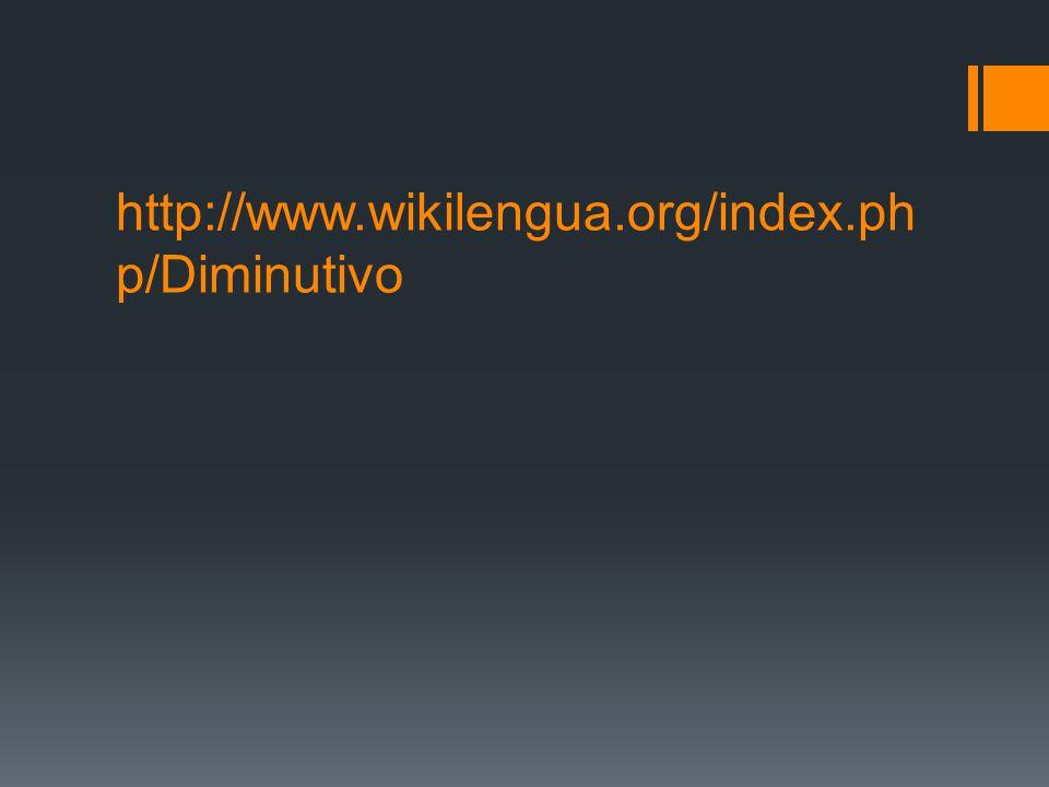 http://www.wikilengua.org/index.php/Diminutivo
