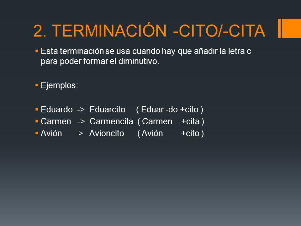 2. TERMINACIÓN -CITO/-CITA