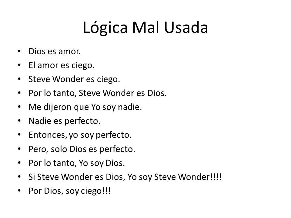 Lógica Mal Usada Dios es amor. El amor es ciego.