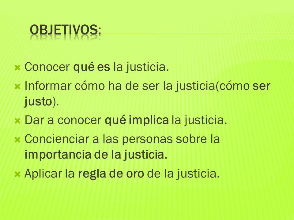 OBJETIVOS: Conocer qué es la justicia.