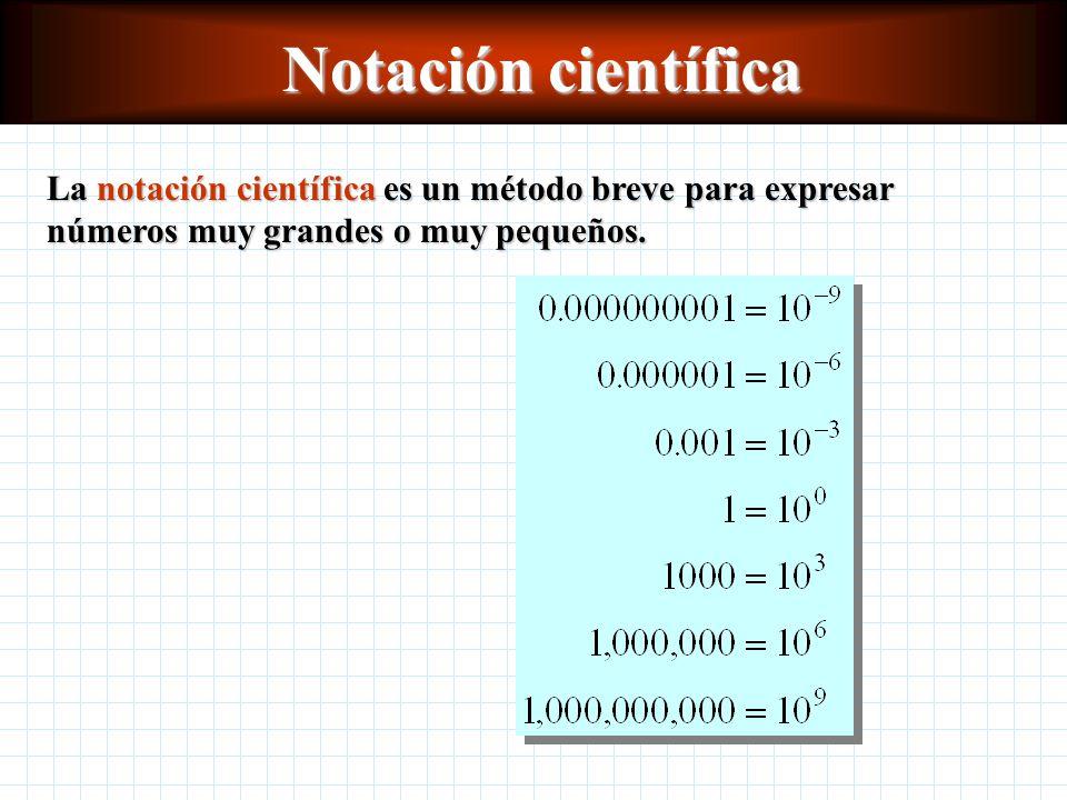 Notación científica La notación científica es un método breve para expresar números muy grandes o muy pequeños.