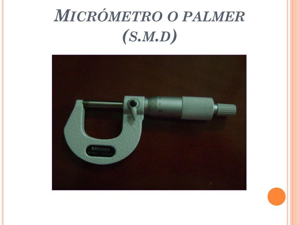 Micrómetro o palmer (s.m.d)