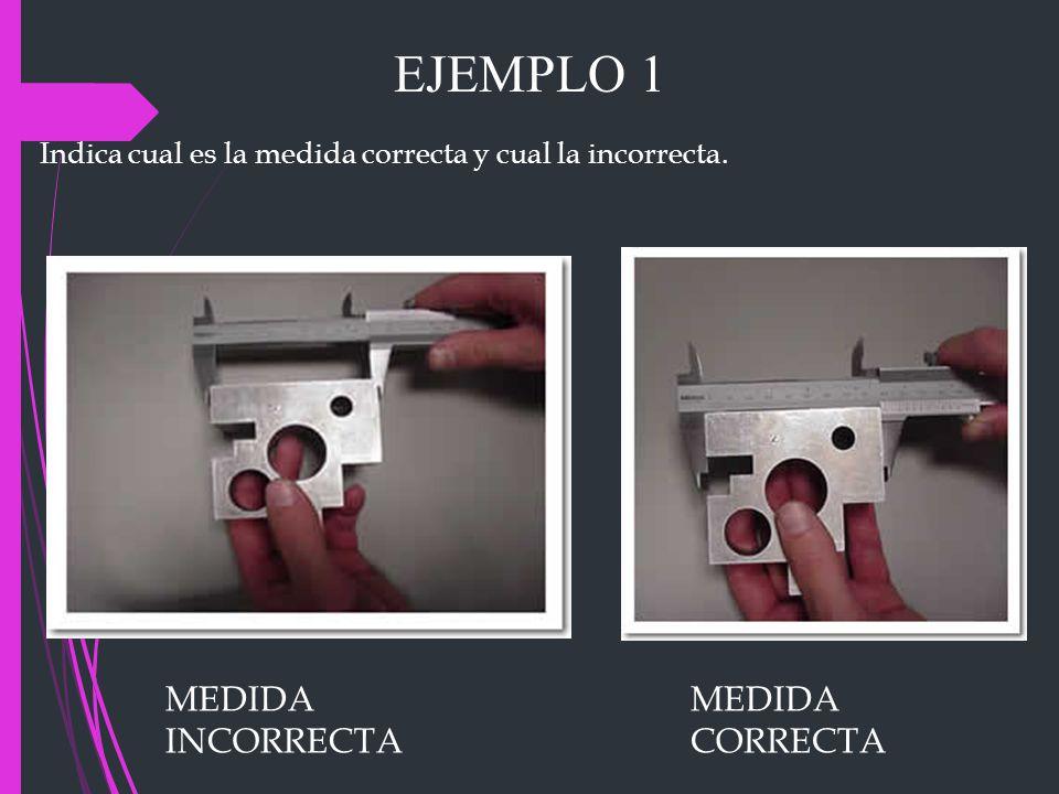 EJEMPLO 1 MEDIDA INCORRECTA MEDIDA CORRECTA