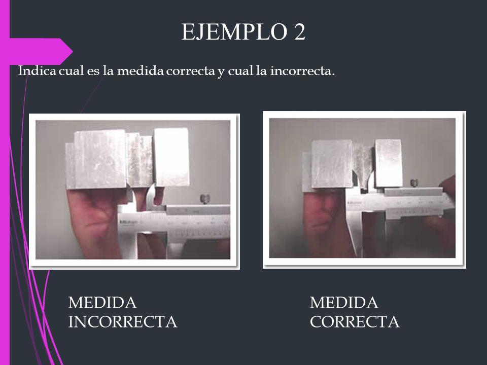 EJEMPLO 2 MEDIDA INCORRECTA MEDIDA CORRECTA