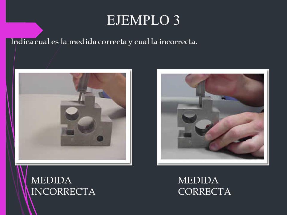 EJEMPLO 3 MEDIDA INCORRECTA MEDIDA CORRECTA